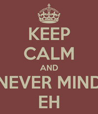 keep-calm-and-never-mind-eh